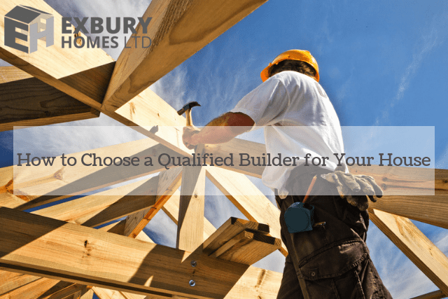 How to Choose a Qualified Builder for Your House